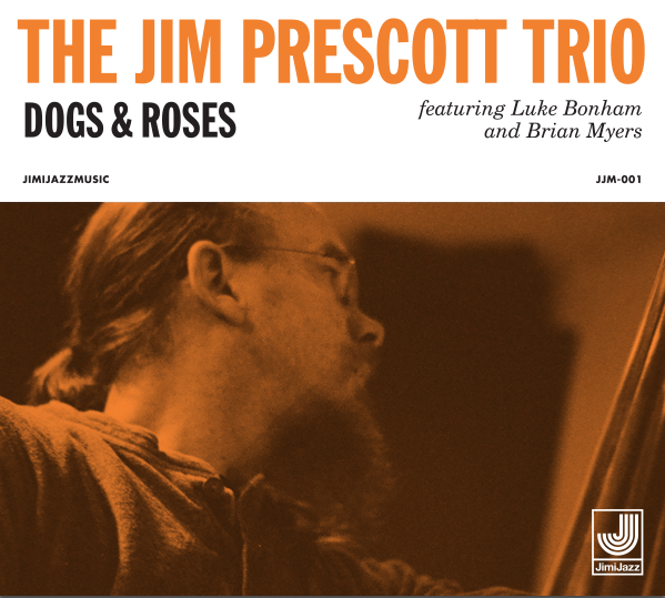 Dogs & Roses - The Jim Prescott Trio